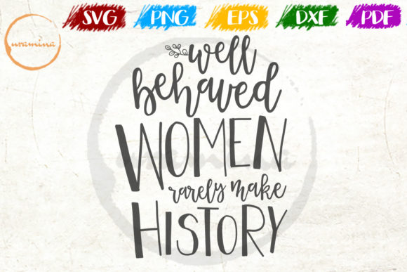 Print on Demand: Well Behaved Women Rarely Make History Graphic Crafts By Uramina