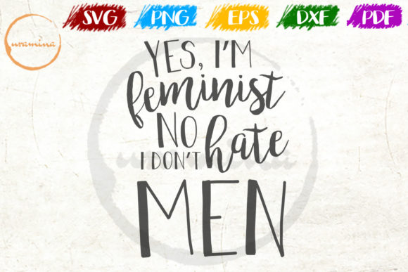 Print on Demand: Yes I'm Feminist No I Don't Hate Men Graphic Crafts By Uramina