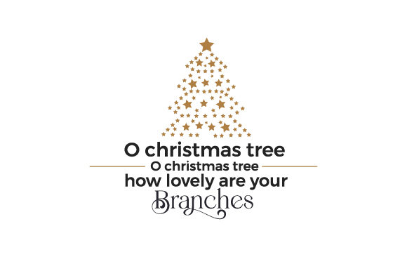 O Christmas Tree O Christmas Tree How Lovely Are Your Branches Christmas Craft Cut File By Creative Fabrica Crafts