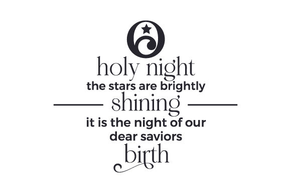 O Holy Night the Stars Are Brightly Shining. It is the Night of Our Dear Saviors Birth Cut File Download