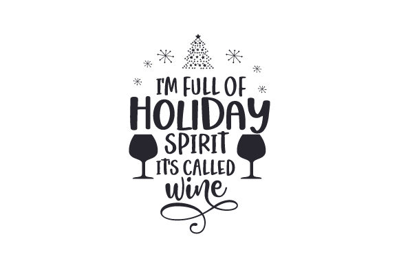I'm Full of Holiday Spirit, It's Called Wine Cut File Download