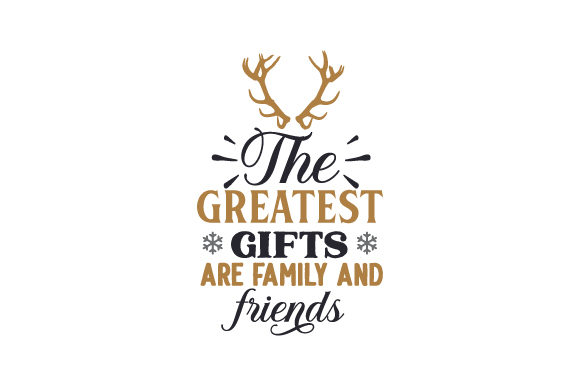 The Greatest Gifts Are Family and Friends Christmas Craft Cut File By Creative Fabrica Crafts