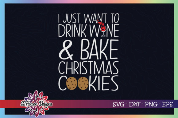 Just Want to Drink Wine and Bake Cookies Graphic Print Templates By ssflower