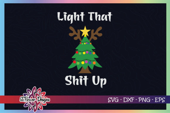 Light That Shit Up Christmas Tree Light Graphic Print Templates By ssflower
