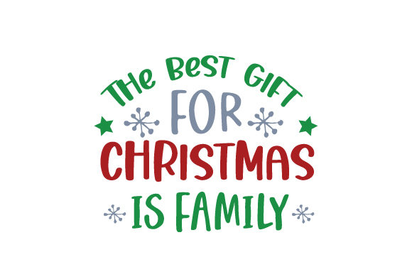 The Best Gift for Christmas is Family Christmas Craft Cut File By Creative Fabrica Crafts