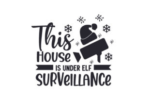 This House is Under Elf Surveillance Christmas Craft Cut File By Creative Fabrica Crafts 2