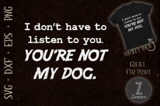 Print on Demand: You're Not My Dog Dog Lover Funny Quote Graphic Print Templates By Zemira