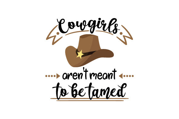 Cowgirls Aren't Meant to Be Tamed Cowgirl Craft Cut File By Creative Fabrica Crafts