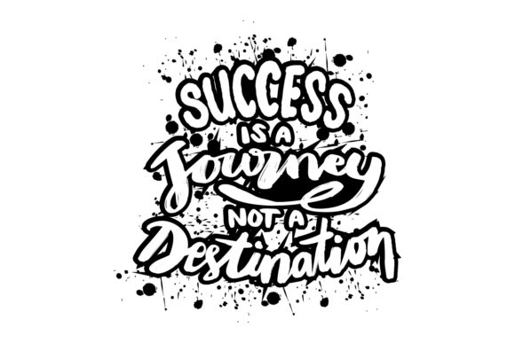 Success is a Journey Not a Destination Graphic Crafts By han.dhini