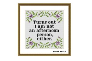 Print on Demand: Turns out I Am Not an Afternoon Person Either Graphic Cross Stitch Patterns By Tango Stitch