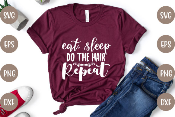 Eat, Sleep, Do the Hair, Repeat Graphic Crafts By creative store.net