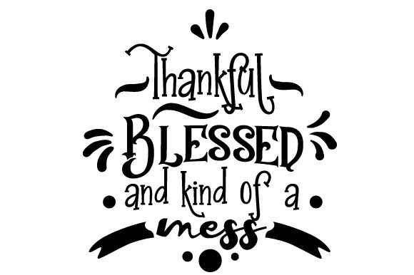 Thankful Blessed and Kind of a Mess Quotes Archivo de Corte Craft Por Creative Fabrica Crafts