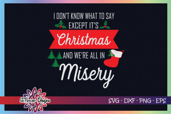 Its Christmas and We Are All in Misery Graphic Print Templates By ssflower
