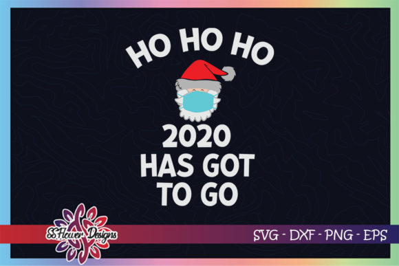 Santa Mask Ho Ho Ho 2020 Has to Go Graphic Print Templates By ssflower