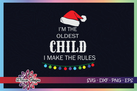 Xmas I'm Oldest Child I Make the Rules Graphic Print Templates By ssflower