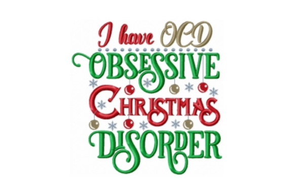 I Have OCD Obsessive Christmas Disorder Christmas Embroidery Design By Sew Terific Designs