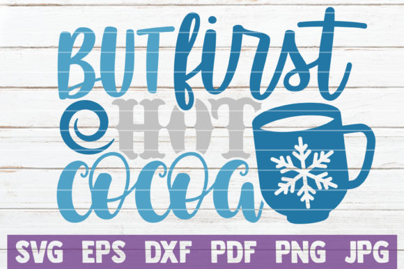 But First Hot Cocoa Graphic Crafts By MintyMarshmallows