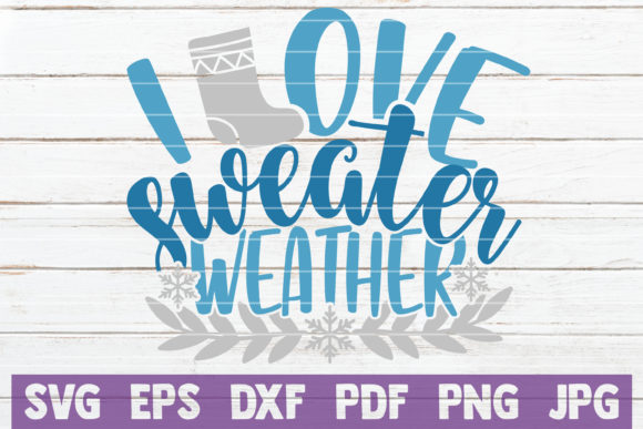 I Love Sweater Weather Graphic Crafts By MintyMarshmallows