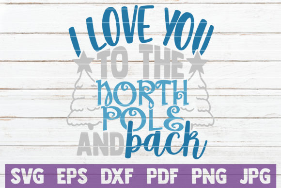 I Love You to the North Pole and Back Graphic Crafts By MintyMarshmallows