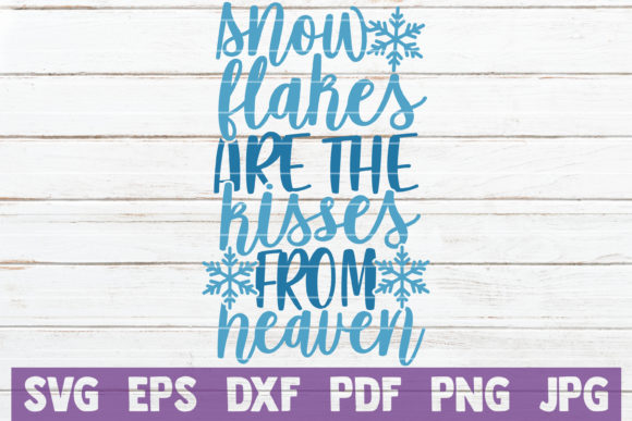 Snowflakes Are the Kisses from Heaven Graphic Crafts By MintyMarshmallows