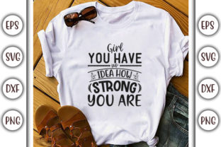 Print on Demand: Strong Woman Design, Girl, You Have No Graphic Print Templates By GraphicsBooth