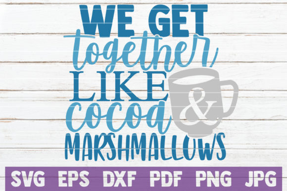 We Get Together Like Cocoa & Marshmallow Graphic Crafts By MintyMarshmallows