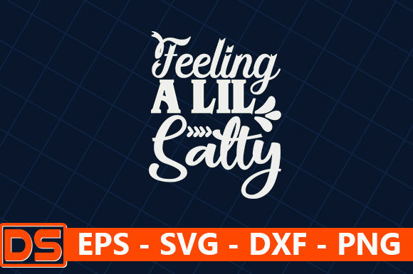 Print on Demand: Feeling a Lil Salty Graphic Print Templates By Star_Graphics