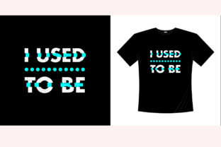 I Used to Be Typography T-shirt Design Graphic Crafts By bolakaretstudio