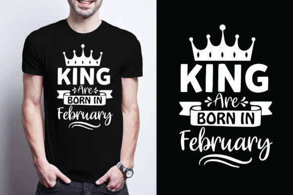 King Are Born in February Graphic Graphic Templates By Printable Store