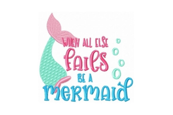 When All else Fails Be a Mermaid Beach & Nautical Embroidery Design By Sew Terific Designs