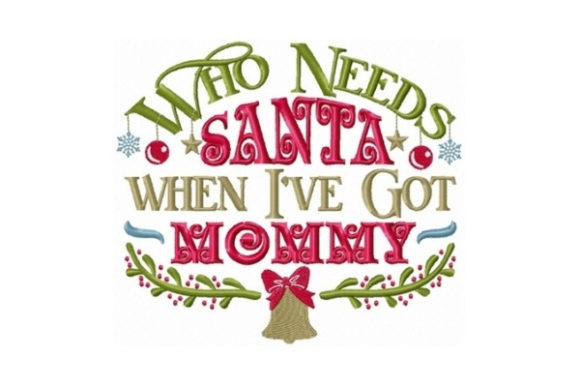 Who Needs Santa when I Got Mommy Christmas Embroidery Design By Sew Terific Designs