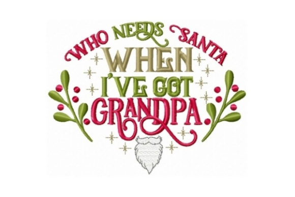Who Needs Santa when I've Got Grandpa Christmas Embroidery Design By Sew Terific Designs