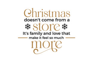 Christmas Doesn't Come from a Store, It's Family and Love That Make It Feel so Much More Christmas Craft Cut File By Creative Fabrica Crafts