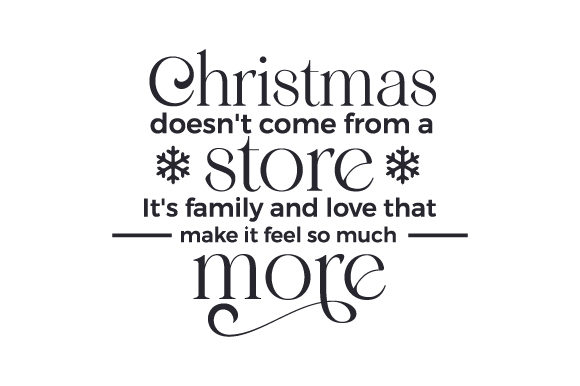 Christmas Doesn't Come from a Store, It's Family and Love That Make It Feel so Much More Cut File Download