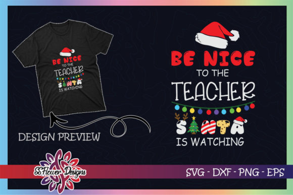 Be Nice to the Teacher Santa is Watching Graphic Print Templates By ssflower