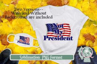 Sublimation Not My President 1-Blue Graphic Illustrations By QueenBrat Digital Designs