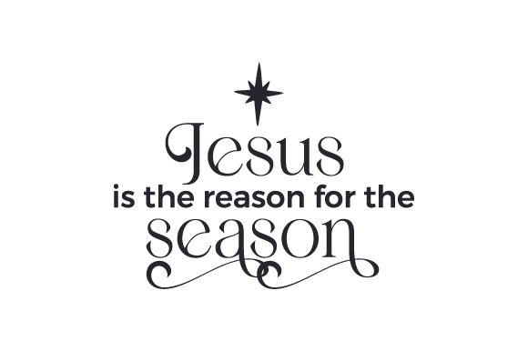 Jesus is the Reason for the Season Cut File Download