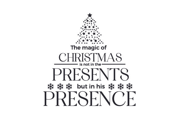 The Magic of Christmas is Not in the Presents but in His Presence Cut File Download