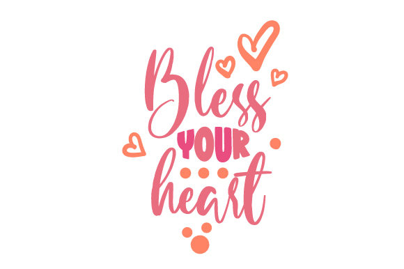 Bless Your Heart Quotes Craft Cut File By Creative Fabrica Crafts