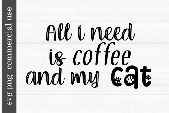 Print on Demand: CAT SVG All I Need is Coffee and My Cat Graphic Print Templates By inlovewithkats