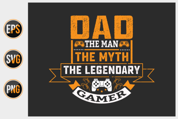Print on Demand: Dad the Man the Myth - Gaming Dad Quotes Graphic Print Templates By ajgortee