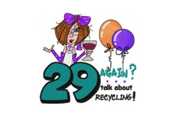 29 Again? Talk About Recycling! Wine & Drinks Embroidery Design By Sew Terific Designs