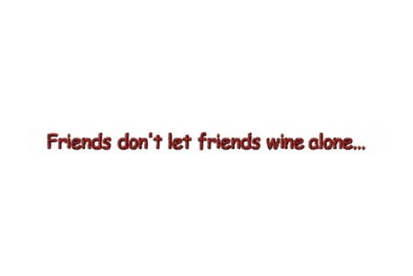 Friends Don't Let Friends Wine Alone Wine & Drinks Embroidery Design By Sew Terific Designs