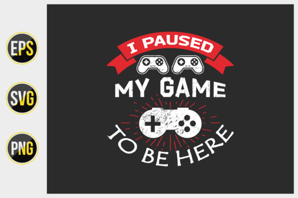 Print on Demand: I Paused My Game to Be Here - Vector Graphic Print Templates By ajgortee