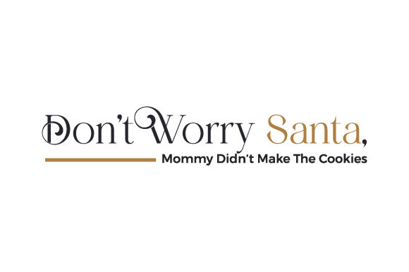 Don't Worry Santa, Mommy Didn't Make the Cookies Christmas Craft Cut File By Creative Fabrica Crafts