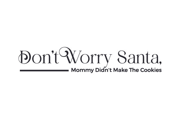 Don't Worry Santa, Mommy Didn't Make the Cookies Cut File Download