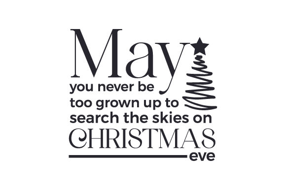 May You Never Be Too Grown Up to Search the Skies on Christmas Eve Cut File Download
