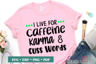 I Live for Caffeine Karma and Cuss Words Graphic Illustrations By svgs101