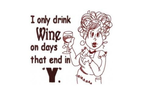 I Only Drink Wine on Days That End in Y Wine & Drinks Embroidery Design By Sew Terific Designs