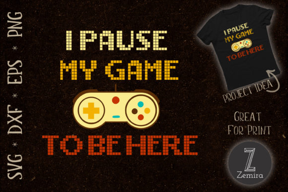 Print on Demand: I Paused My Game to Be Here Game Lover Graphic Print Templates By Zemira